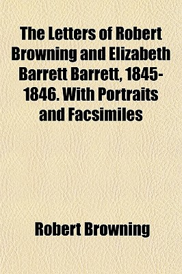 The Letters of Robert Browning and Elizabeth Barrett Barrett, 1845-1846. with Portraits and Facsimiles - Browning, Robert