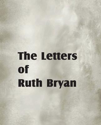 The Letters of Ruth Bryan - Bryan, Ruth