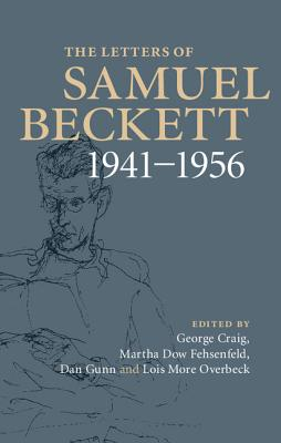 The Letters of Samuel Beckett: Volume 2, 1941-1956: Volume 2 - Beckett, Samuel, and Fehsenfeld, Martha Dow (Editor), and Craig, George (Editor)
