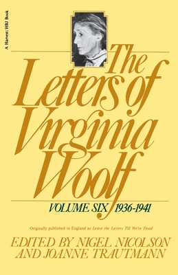 The Letters of Virginia Woolf: Vol. 6 (1936-1941) - Woolf, Virginia, and Nicolson, Nigel (Editor), and Trautmann, Joanne (Editor)