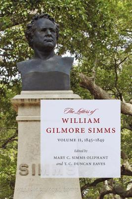 The Letters of William Gilmore SIMMs: Volume II, 1845-1849 - Oliphant, Mary C Simms (Editor), and Odell, Alfred Taylor (Editor), and Eaves, T C Duncan (Editor)