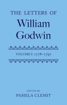 The Letters of William Godwin: Volume 1: 1778-1797 - Clemit, Pamela (Editor)