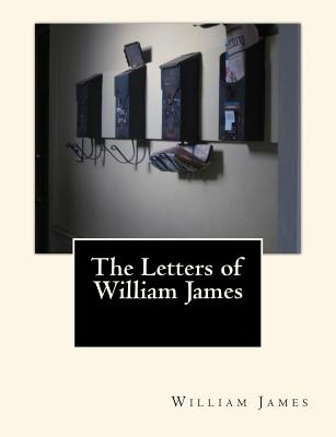 The Letters of William James - James, Henry (Editor), and James, William