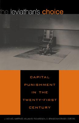 The Leviathan's Choice: Capital Punishment in the Twenty-First Century - Martinez, J Michael (Editor), and Richardson, Willliam D (Editor), and Hornsby, Brandon D (Editor)