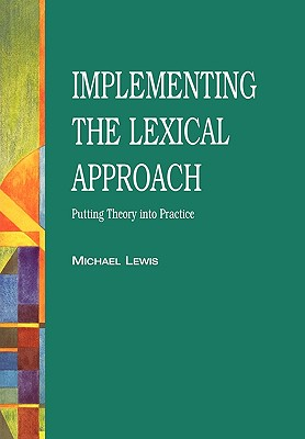 The Lexical Approach: The State of ELT and a Way Forward - Lewis, Michael