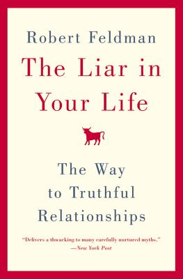 The Liar in Your Life: The Way to Truthful Relationships - Feldman, Robert
