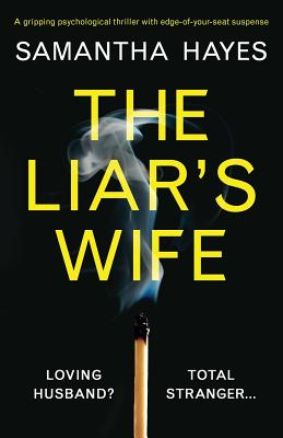 The Liar's Wife: A Gripping Psychological Thriller with Edge-Of-Your-Seat Suspense - Hayes, Samantha