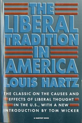 The Liberal Tradition in America - Hartz, Louis, and Wicker, Tom (Foreword by)