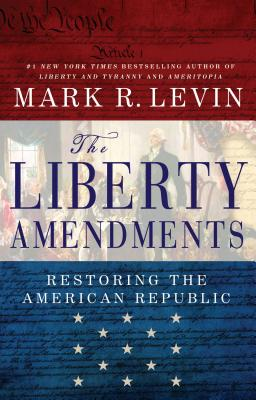 The Liberty Amendments - Levin, Mark R