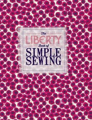The Liberty Book of Simple Sewing - Liberty, and Ganderton, Lucinda, and Leech, Christine