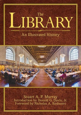 The Library: An Illustrated History - Murray, Stuart A P