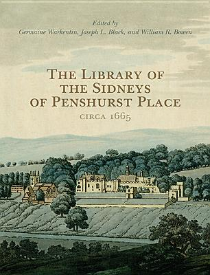 The Library of the Sidneys of Penshurst Place Circa 1665 - Warkentin, Germaine (Editor), and Black, Joseph (Editor), and Bowen, William (Editor)