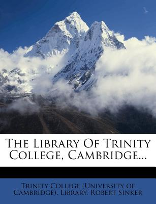 The Library of Trinity College, Cambridge... - Sinker, Robert