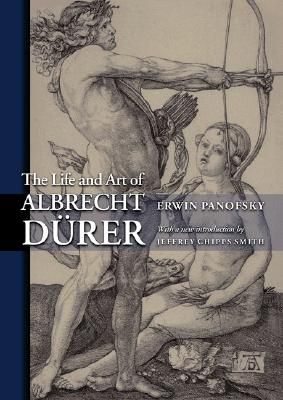 The Life and Art of Albrecht Durer - Panofsky, Erwin, and Smith, Jeffrey Chipps (Introduction by)