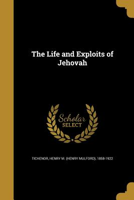 The Life and Exploits of Jehovah - Tichenor, Henry M (Henry Mulford) 1858 (Creator)