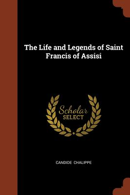 The Life and Legends of Saint Francis of Assisi - Chalippe, Candide