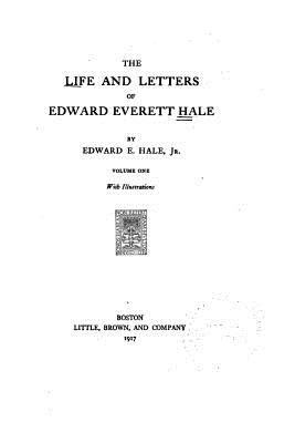 The Life and Letters of Edward Everett Hale - Hale, Edward Everett