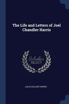 The Life and Letters of Joel Chandler Harris - Harris, Julia Collier