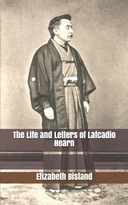 The Life and Letters of Lafcadio Hearn - Bisland, Elizabeth
