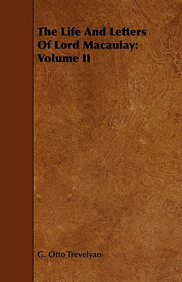 The Life and Letters of Lord Macaulay: Volume II - Trevelyan, G Otto