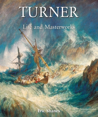 The Life and Masterworks of J.M.W. Turner - Shanes, Eric