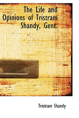 The Life and Opinions of Tristram Shandy, Gent. - Shandy, Tristram