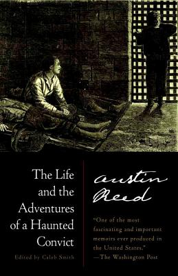 The Life And The Adventures Of A Haunted Convict - Reed, Austin