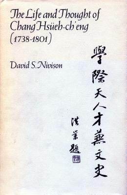 The Life and Thought of Chang Hsueh-Ch'eng (1738-1801) - Nivison, David