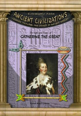 The Life and Times of Catherine the Great - Gibson, Karen Bush