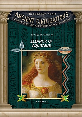 The Life and Times of Eleanor of Aquitaine - Rice, Earle, Jr.
