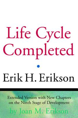 The Life Cycle Completed - Erikson, Erik H, and Erikson, Joan M