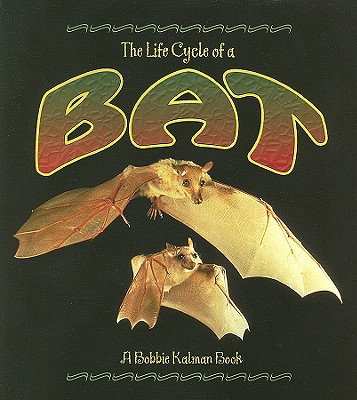 The Life Cycle of a Bat - Sjonger, Rebecca, and Kalman, Bobbie