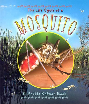 The Life Cycle of a Mosquito - Kalman, Bobbie