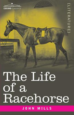 The Life of a Racehorse - Mills, John