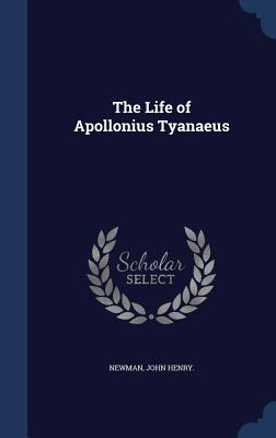 The Life of Apollonius Tyanaeus - Henry, Newman John