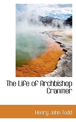 The Life of Archbishop Cranmer - Todd, Henry John