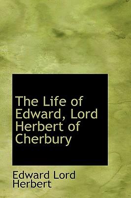 The Life of Edward, Lord Herbert of Cherbury - Herbert, Edward Lord