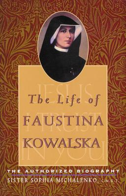 The Life of Faustina Kowalska: The Authorized Biography - Michalenko, Sophia, Sister