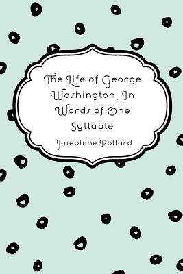 The Life of George Washington. in Words of One Syllable - Pollard, Josephine