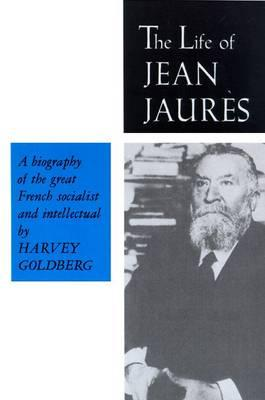 The Life of Jean Jaures - Goldberg, Harvey