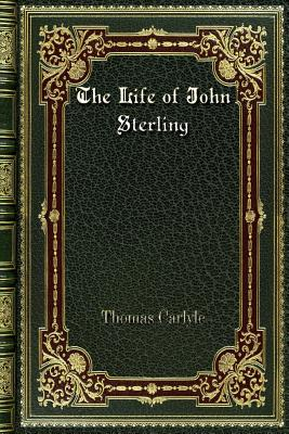 The Life of John Sterling - Carlyle, Thomas