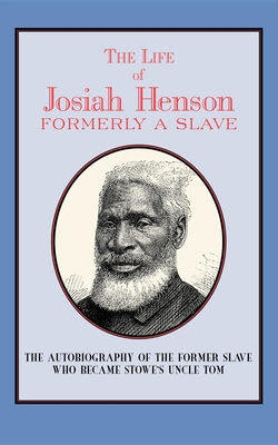The Life of Josiah Henson: Formerly a Slave, Now an Inhabitant of Canada - Henson, Josiah