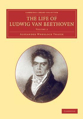 The Life of Ludwig Van Beethoven: Volume 2 - Thayer, Alexander Wheelock, and Deiters, Hermann, and Riemann, Hugo