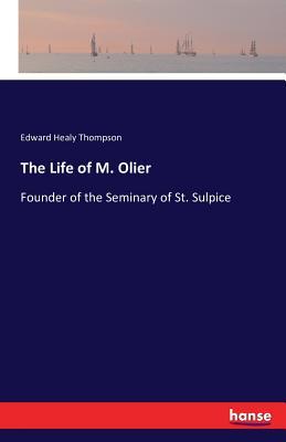 The Life of M. Olier - Thompson, Edward Healy