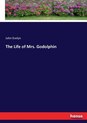 The Life of Mrs. Godolphin - Evelyn, John
