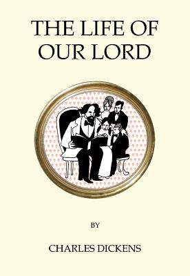 The Life of Our Lord - Dickens, Charles