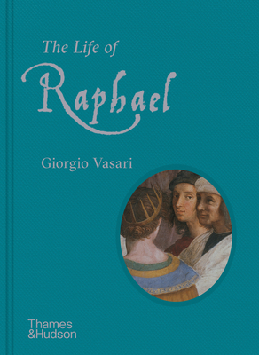 The Life of Raphael - Vasari, Giorgio, and Scorza, Rick (Edited and translated by), and Joannides, Paul (Edited and translated by)
