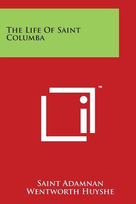 The Life of Saint Columba - Adamnan, Saint, and Huyshe, Wentworth (Translated by)