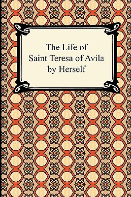 The Life of Saint Teresa of Avila by Herself - Saint Teresa of Avila, and Lewis, David (Translated by)