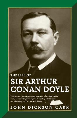 The Life of Sir Arthur Conan Doyle - Carr, John Dickson